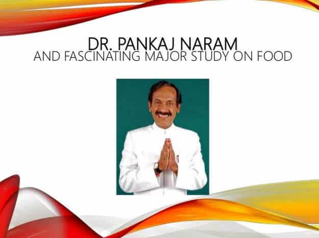Dr. Pankaj Naram, and Fascinating Major Study on Food